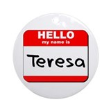 Hello my name is Teresa Ornament (Round)