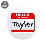 Hello my name is Tayler 3.5&quot; Button (10 pack)