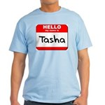 Hello my name is Tasha Light T-Shirt