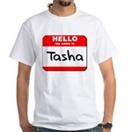 Hello my name is Tasha White T-Shirt
