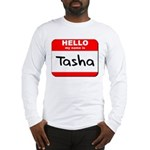 Hello my name is Tasha Long Sleeve T-Shirt