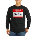 Hello my name is Tasha Long Sleeve Dark T-Shirt