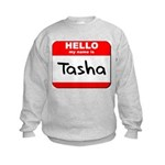 Hello my name is Tasha Kids Sweatshirt