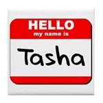 Hello my name is Tasha Tile Coaster