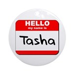 Hello my name is Tasha Ornament (Round)