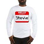 Hello my name is Stevie Long Sleeve T-Shirt