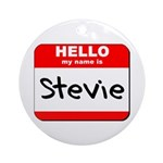 Hello my name is Stevie Ornament (Round)