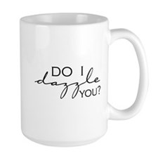 Do I Dazzle You? Mug
