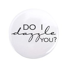 "Do I Dazzle You? 3.5"" Button"