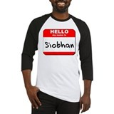 Hello my name is Siobhan Baseball Jersey