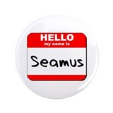 "Hello my name is Seamus 3.5"" Button"