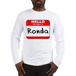 Hello my name is Ronda Long Sleeve T-Shirt