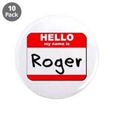 "Hello my name is Roger 3.5"" Button (10 pack)"