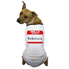Hello my name is Rebecca Dog T-Shirt