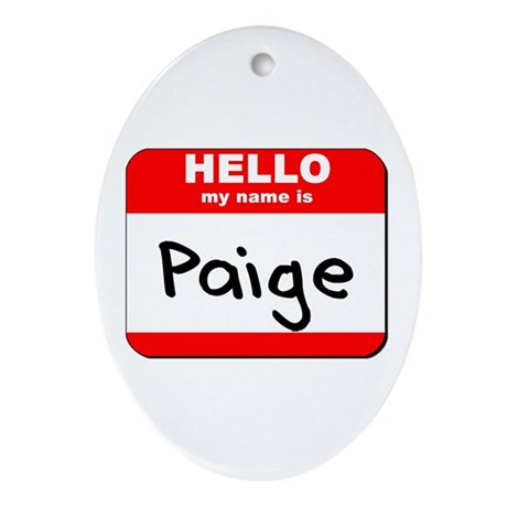Hello my name is Paige Oval Ornament