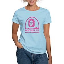 Michelle is my Homegirl T-Shirt