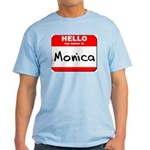 Hello my name is Monica Light T-Shirt