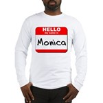 Hello my name is Monica Long Sleeve T-Shirt