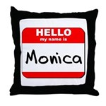 Hello my name is Monica Throw Pillow