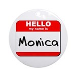 Hello my name is Monica Ornament (Round)