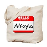 Hello my name is Mikayla Tote Bag