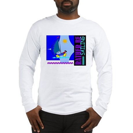 Rather Be Sailing Long Sleeve T-Shirt