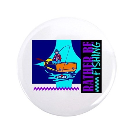 "Rather Be Fishing 3.5"" Button"