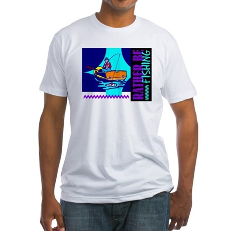 Rather Be Fishing Fitted T-Shirt