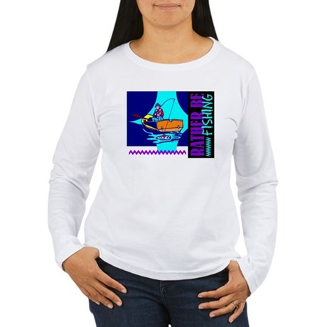 Rather Be Fishing Women's Long Sleeve T-Shirt