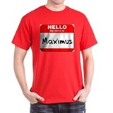 Hello my name is Maximus T-Shirt