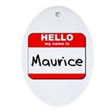 Hello my name is Maurice Oval Ornament