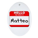 Hello my name is Matteo Oval Ornament