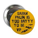 Sarah Palin is too batty to be VP Halloween pin