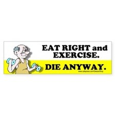 Eat Right. Exercise. Die Anyway (Bumper Sticker)