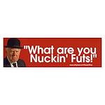 What are you Nuckin' Futs (Bumper Sticker)