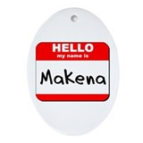 Hello my name is Makena Oval Ornament