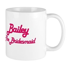 Bailey - The Bridesmaid Coffee Mug