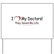 Doctors Saved My Life Yard Sign