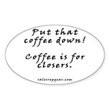 Coffee is for closers - Sales Oval Decal
