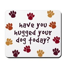 Have you hugged your dog today? Paw Print Mousepad