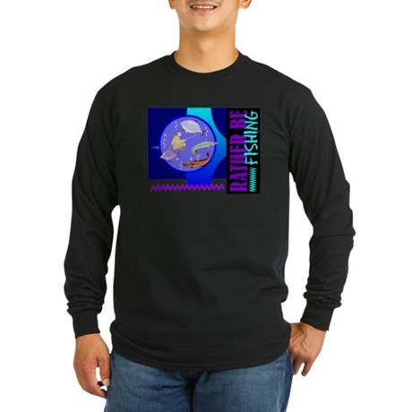 Rather Be Fishing Long Sleeve Dark T-Shirt