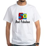 Fifty and Fabulous White T-Shirt
