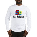 50 and Fabulous Long Sleeve T-Shirt