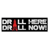 Drill Here Drill Now Bumper Sticker (10 pk)