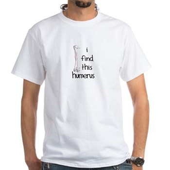 I find this humerus White T-Shirt | Gifts For A Geek | Geek T-Shirts