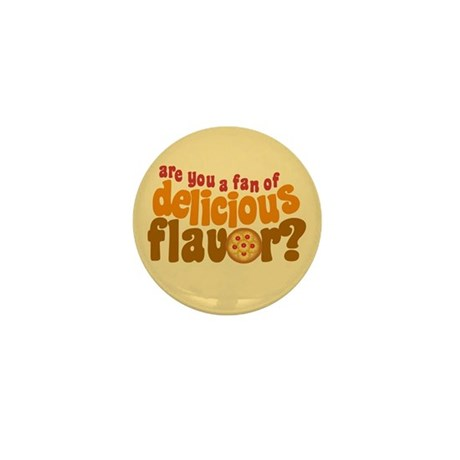 Are You a Fan of Delicious Flavor? Mini Button