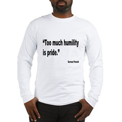 Too Much Humility German Proverb (Front) Long Slee
