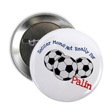 "Soccer Moms Not Really For Palin 2.25"" Button (100"