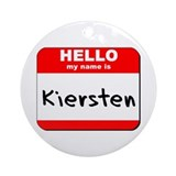 Hello my name is Kiersten Ornament (Round)