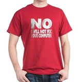 I Will Not Fix Computer T-Shirt